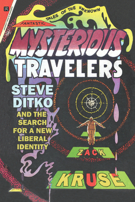Mysterious Travelers: Steve Ditko and the Search for a New Liberal Identity (Great Comics Artists) Cover Image