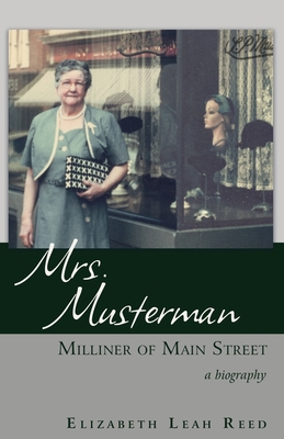 Mrs. Musterman, Milliner of Main Street: A Biography Cover Image