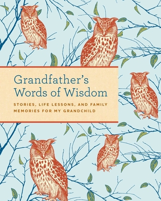 Grandfather's Words of Wisdom Journal:   Keepsake   Grandfathers Gift For Grandchild   Grandfather and Grandson   A Keepsake Journal of Advice, Lessons, and Love for my Grandchild Cover Image