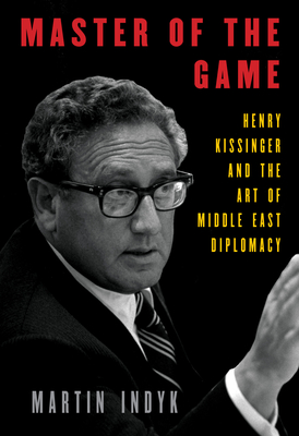 Master of the Game: Henry Kissinger and the Art of Middle East Diplomacy Cover Image