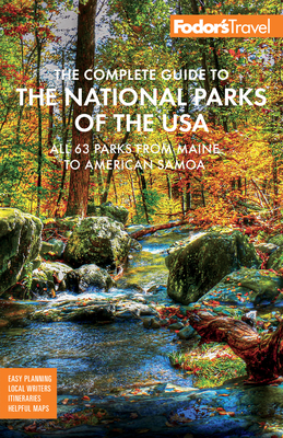 Fodor's the Complete Guide to the National Parks of the USA: All 63 Parks from Maine to American Samoa (Full-Color Travel Guide) Cover Image