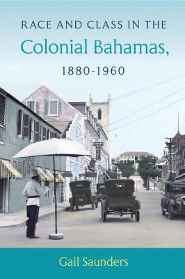 Race and Class in the Colonial Bahamas, 1880-1960 Cover Image