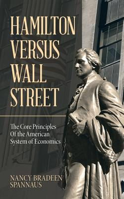 Hamilton Versus Wall Street: The Core Principles of the American System of Economics Cover Image