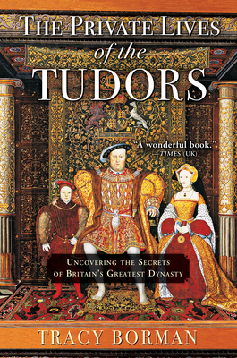 The Private Lives of the Tudors: Uncovering the Secrets of Britainas Greatest Dynasty Cover Image