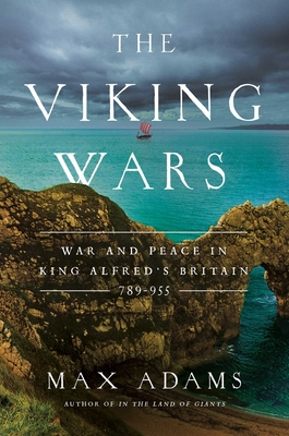 The Viking Wars: War and Peace in King Alfred's Britain: 789 - 955 Cover Image