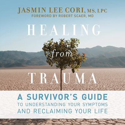 Healing from Trauma Lib/E: A Survivor's Guide to Understanding Your Symptoms and Reclaiming Your Life Cover Image