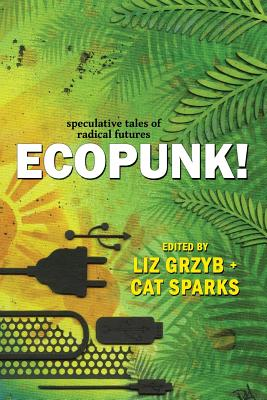Ecopunk!: Speculative tales of radical futures Cover Image