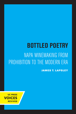 Bottled Poetry: Napa Winemaking from Prohibition to the Modern Era Cover Image