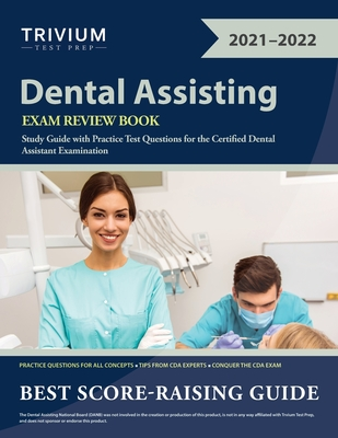 Dental Assisting Exam Review Book: Study Guide with Practice Test Questions for the Certified Dental Assistant Examination Cover Image