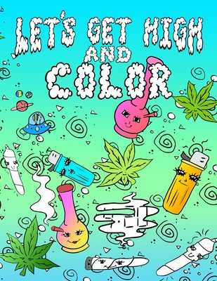 Let's Get High And Color: An Adult Coloring Book Stoner Coloring Book (Volume #1) Cover Image