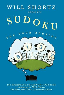 Will Shortz Presents Sudoku for Your Bedside: 100 Wordless Crossword Puzzles Cover Image