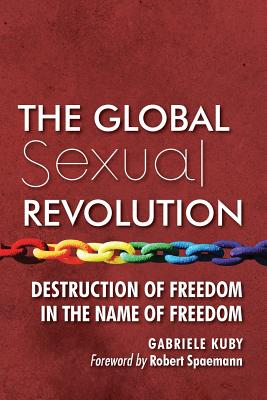 The Global Sexual Revolution: Destruction of Freedom in the Name of Freedom Cover Image