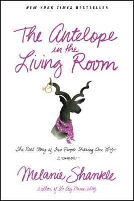 The Antelope in the Living Room: The Real Story of Two People Sharing One Life Cover Image