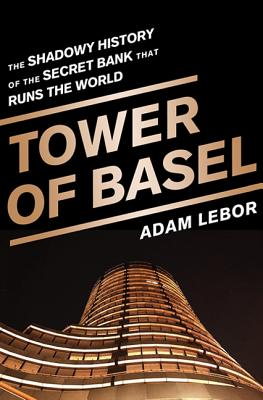 Tower of Basel: The Shadowy History of the Secret Bank That Runs the World Cover Image