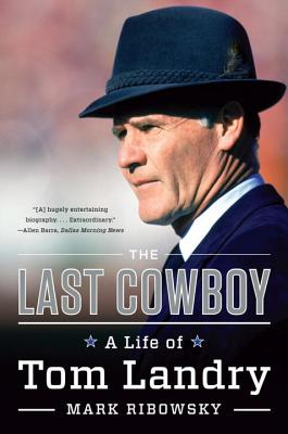 The Last Cowboy: A Life of Tom Landry Cover Image
