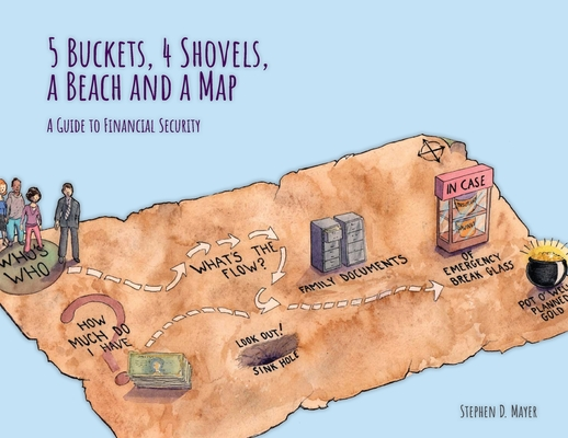 5 Buckets, 4 Shovels, a Beach and a Map: A Guide to Financial Security Cover Image