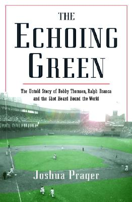 The Echoing Green: The Untold Story of Bobby Thomson, Ralph Branca and the Shot Heard Round the World Cover Image