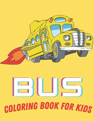 Bus Coloring Book For Kids: Toddler Coloring Book: Buses, Perfect For Kids Cover Image