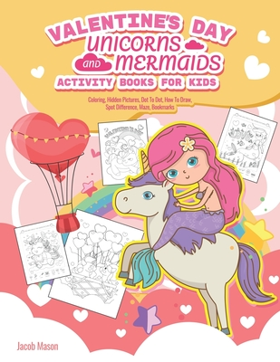 Valentine's Day Unicorns and Mermaids Activity Books For Kids: Mermaids coloring book, Coloring, Hidden Pictures, Dot To Dot, How To Draw, Spot Differ Cover Image