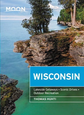 Moon Wisconsin: Lakeside Getaways, Scenic Drives, Outdoor Recreation (Travel Guide) Cover Image