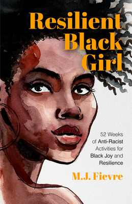 Resilient Black Girl: 52 Weeks of Anti-Racist Activities for Black Joy and Resilience (Social Justice and Antiracist Book for Teens) Cover Image
