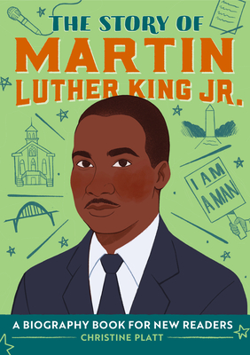 The Story of Martin Luther King Jr.: A Biography Book for New Readers Cover Image