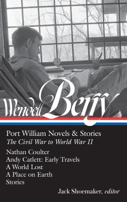 Wendell Berry: Port William Novels & Stories: The Civil War to World War II (LOA #302): Nathan Coulter / Andy Catlett: Early Travels / A World Lost / A Place on Earth / Stories (Library of America Wendell Berry Edition #1) Cover Image