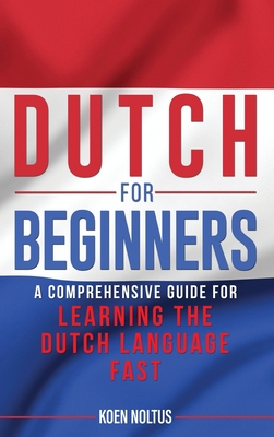 Dutch for Beginners: A Comprehensive Guide for Learning the Dutch Language Fast Cover Image