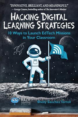 Hacking Digital Learning Strategies: 10 Ways to Launch Edtech Missions in Your Classroom (Hack Learning #13) Cover Image