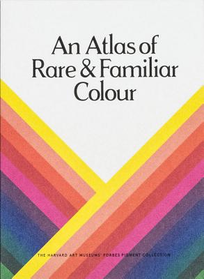 An Atlas of Rare & Familiar Colour: The Harvard Art Museums' Forbes Pigment Collection Cover Image