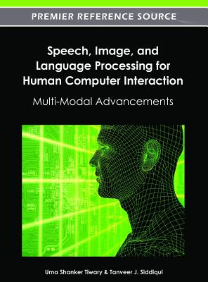 Speech, Image, and Language Processing for Human Computer Interaction: Multi-Modal Advancements Cover Image
