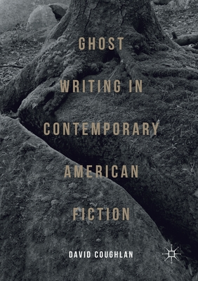 Ghost Writing in Contemporary American Fiction Cover Image