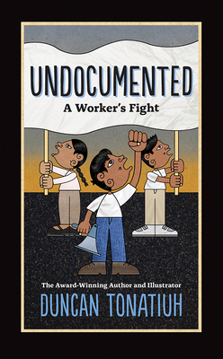 Undocumented: A Worker's Fight by Duncan Tonatiuh