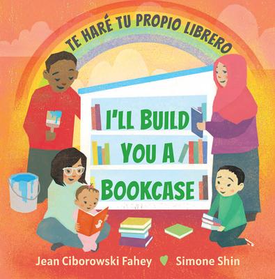 I'll Build You a Bookcase / Te Haré Tu Propio Librero (Spanish-English Bilingual Edition) Cover Image