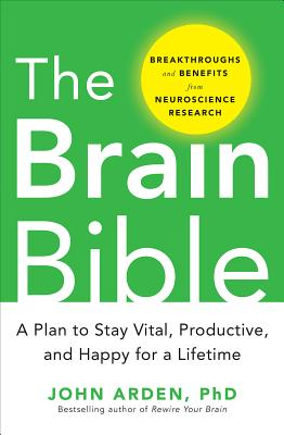 The Brain Bible: How to Stay Vital, Productive, and Happy for a Lifetime Cover Image