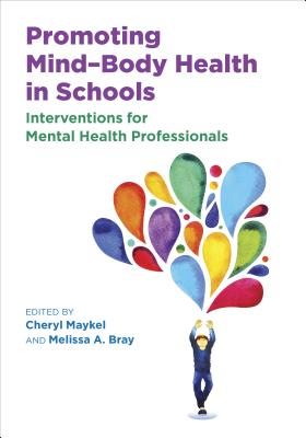 Promoting Mind-Body Health in Schools: Interventions for Mental Health Professionals (Division 16: Applying Psychology in the Schools) Cover Image