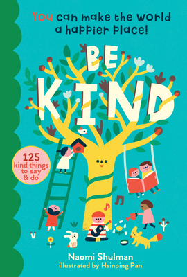 Be Kind: You Can Make the World a Happier Place! 125 Kind Things to Say & Do Cover Image