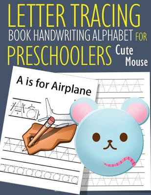 Letter Tracing Book Handwriting Alphabet for Preschoolers Cute Mouse: Letter Tracing Book -Practice for Kids - Ages 3+ - Alphabet Writing Practice - H Cover Image