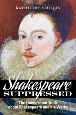 Shakespeare Suppressed: The Uncensored Truth About Shakespeare and His Works Cover Image