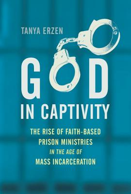 God in Captivity: The Rise of Faith-Based Prison Ministries in the Age of Mass Incarceration Cover Image