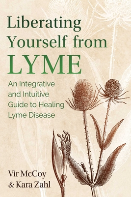 Liberating Yourself from Lyme: An Integrative and Intuitive Guide to Healing Lyme Disease Cover Image