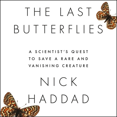 The Last Butterflies Lib/E: A Scientist's Quest to Save a Rare and Vanishing Creature Cover Image