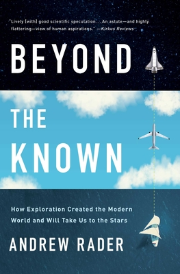 Beyond the Known: How Exploration Created the Modern World and Will Take Us to the Stars Cover Image