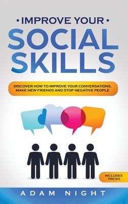 Improve Your Social Skills: Discover how to Improve Your Conversations, Make new Friends and Stop Negative People Cover Image