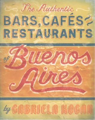 The Authentic Bars, Cafes and Restaurants of Buenos Aires Cover