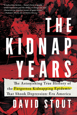 The Kidnap Years: The Astonishing True History of the Forgotten Epidemic That Shook Depression-Era America Cover Image