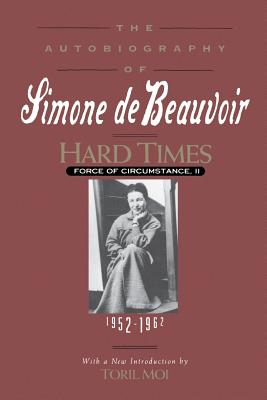 Hard Times: Force of Circumstance, Volume II: 1952-1962 (The Autobiography of Simone de Beauvoir) Cover Image