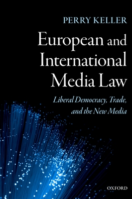 European and International Media Law: Liberal Democracy, Trade, and the New Media Cover Image