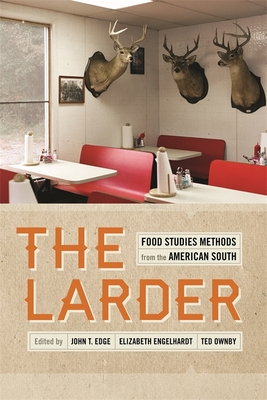 The Larder: Food Studies Methods from the American South (Southern Foodways Alliance Studies in Culture #7) Cover Image