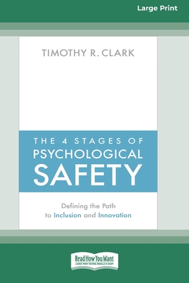 The 4 Stages of Psychological Safety: Defining the Path to Inclusion and Innovation (16pt Large Print Edition) Cover Image